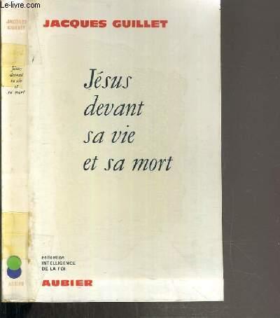 JESUS DEVANT SA VIE ET SA MORT / COLLECTION INTELLIGENCE DE LA FOI.