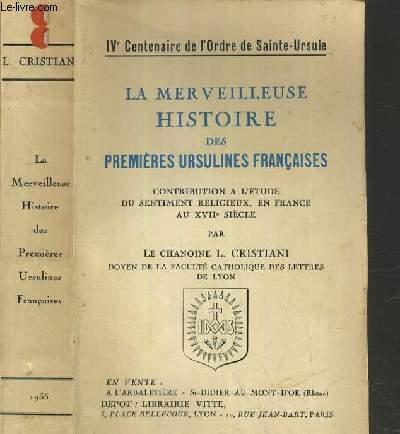 LA MERVEILLEUSE HISTOIRE DES PREMIERES URSULINES FRANCAISES / IVe CENTENAIRE DE L'ORDRE DE SAINTE-URSULE