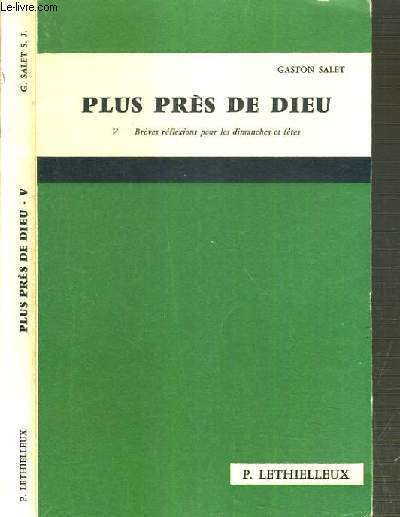 PLUS PRES DE DIEU - BREVES REFLEXIONS POUR LES DIMANCHES ET LES FETES - TOME V
