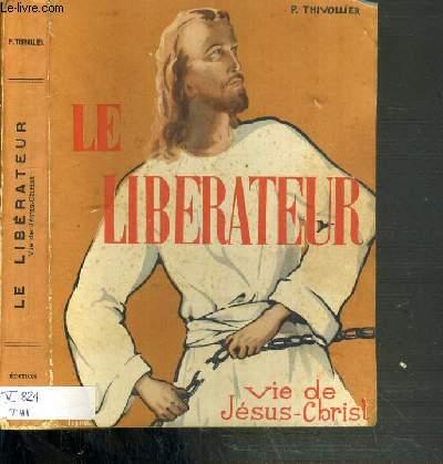 LE LIBERATEUR - VIE DE JESUS-CHRIST - EDITION COMPLETE.