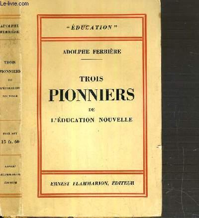 TROIS PIONNIERS DE L'EDUCATION NOUVELLE  / COLLECTION EDUCATION.