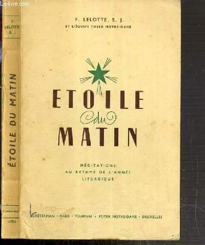 ETOILE DU MATIN - MEDITATIONS AU RYTHME DE L'ANNEE LITURGIQUE