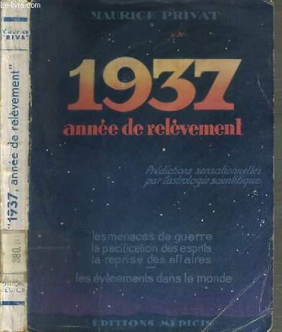 1937 - ANNEE DE RELEVEMENT - LES MENACES DE GUERRE - LA PACIFICATION DES ESPRITS - LA REPRISE DES AFFAIRES