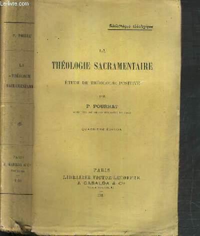 LA THEOLOGIE SACRAMENTAIRE ETUDE DE THEOLOGIE POSITIVE / BIBLIOTHEQUE THEOLOGIQUE