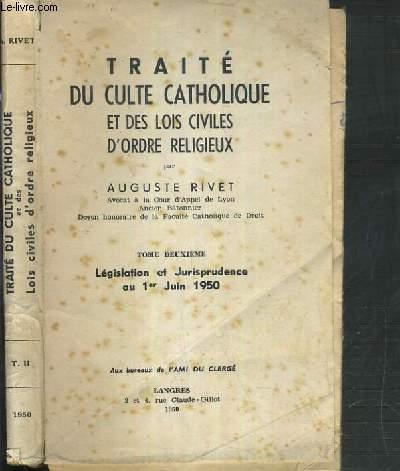 TRAITE DU CULTE CATHOLIQUE ET DES LOIS CIVILES D'ORDRE RELIGIEUX - TOME II. LEGISLATION ET JURIPRUDENCE AU 1er JUIN 1950.