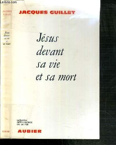 JESUS DEVANT SA VIE ET SA MORT / COLLECTION INTELLIGENCE DE LA FOI