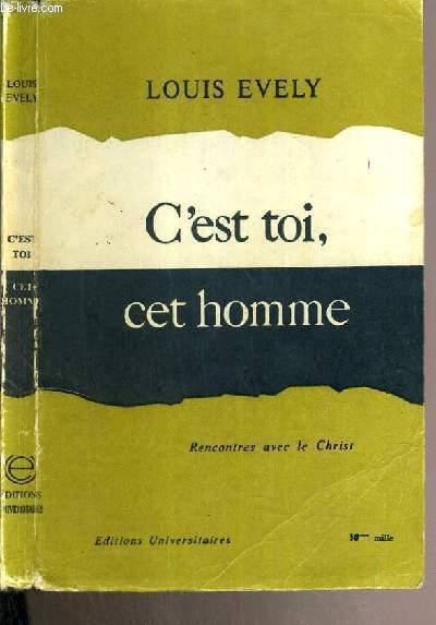 C'EST TOI, CET HOMME - RENCONTRE AVEC LE CHRIST.
