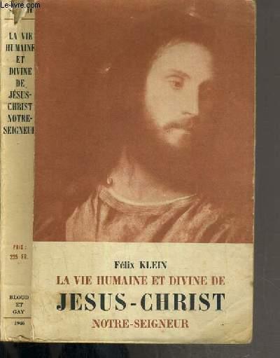 LA VIE HUMAINE ET DIVINE DE JESUS-CHRIST NOTRE-SEIGNEUR