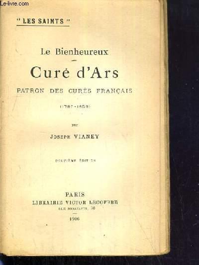 LE BIENHEUREUX CURE D'ARS PATRON DES CURES FRANCAIS (1786-1589) / COLLECTION LES SAINTS.