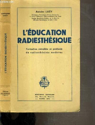 L'EDUCATION RADIESTHESIQUE - FORMATION COMPLETE ET PROFONDE DU RADIESTESISTE MODERNE