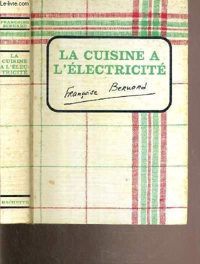 LA CUISINE A L'ELECTRICITE  AVEC 200 RECETTES DE FRANCOISE BERNARD