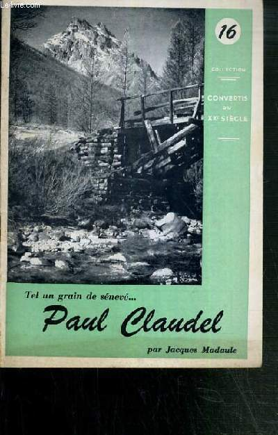 PAUL CLAUDEL - TEL UN GRAIN DE SENEVE / COLLECTION CONVERTIS DU XXe SIECLE N°16