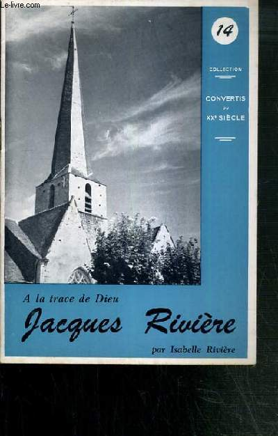 JACQUES RIVIERE - A LA TRACE DE DIEU / COLLECTION CONVERTIS DU XXe SIECLE N°14
