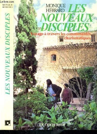 LES NOUVEAUX DISCIPLES - VOYAGES A TRAVERS LES COMMUNAUTES CHARISMATIQUES