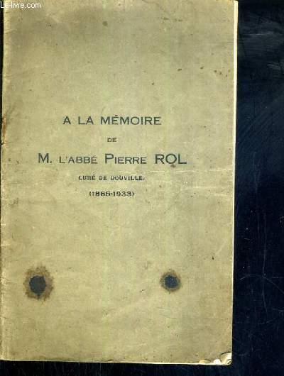 A LA MEMOIRE DE M. L'ABBE PIERRE ROL - CURE DE DOUVILLE (1865-1933)