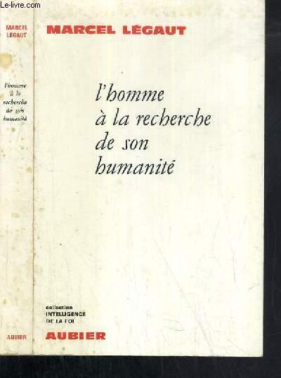 L'HOMME A LA RECHERCHE DE SON HUMANITE / COLLECTION INTELLIGENCE DE LA FOI