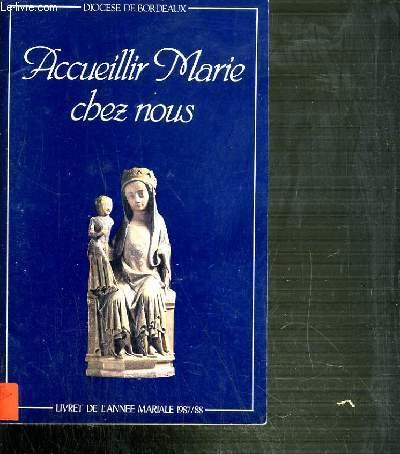 ACCUEILLIR MARIE CHEZ NOUS - LIVRET DE L'ANNEE MARIALE 1987/88