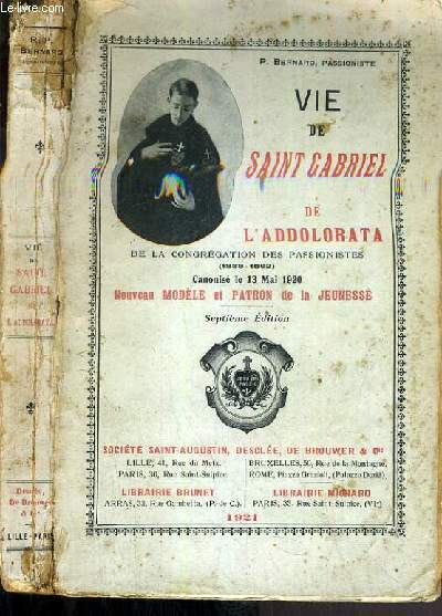 VIE DE SAINT GABRIEL DE L'ADDOLORATA DE LA CONGREGATION DES PASSIONNISTES (1838-1862) - CANONISE LE 13 MAI 1920 - 7ème EDITION
