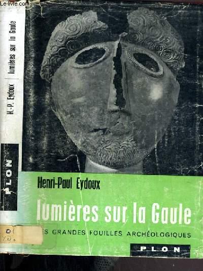 LUMIERE SUR LA GAULE - LES RECENTES DECOUVERTES ARCHEOLOGIQUES.