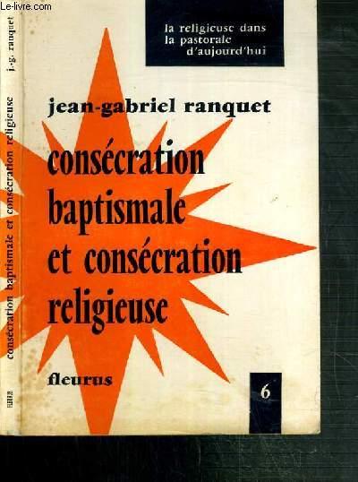 CONSECRATION BAPTISMALE ET CONSECRATION RELIGIEUSE -  LA RELIGIEUSE DANS LA PASTORALE D'AUJOURD'HUI N°6