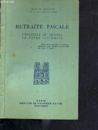 RETRAITE PASCALE - L'EVANGILE AU SECOURS DE NOTRE INFIRMITE