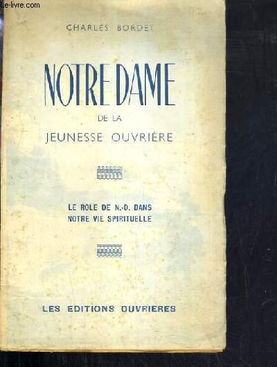 NOTRE DAME DE LA JEUNESSE OUVRIERE - LE ROLE DE N.-D. DANS NOTRE VIE SPIRITUELLE.