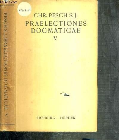 PRAELECTIONES DOGMATICAE QUAS IN COLLEGIO DITTON-HALL HABEBAT - TOMUS V.