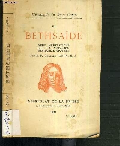 BETHSAIDE - NEUF MEDITATIONS SUR LA VOCATION DES DOUZES APOTRES / L'EVANGILE DU SACRE COEUR VI.