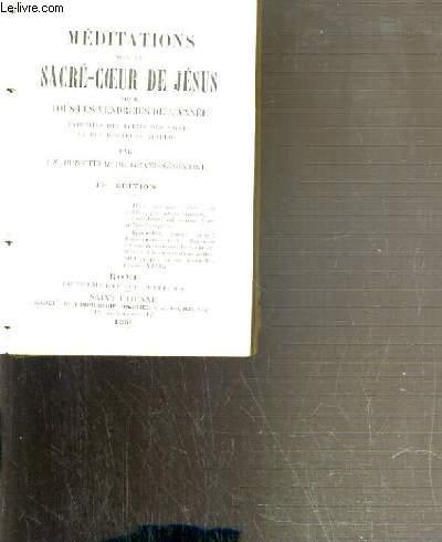 MEDITATIONS SUR LE SACRE-COEUR DE JESUS POUR TOUS LES VENDREDIS DE L'ANNEE - EXTRAITES DES ECRITS DES SAINTS ET DES MEILLEURS AUTEURS.