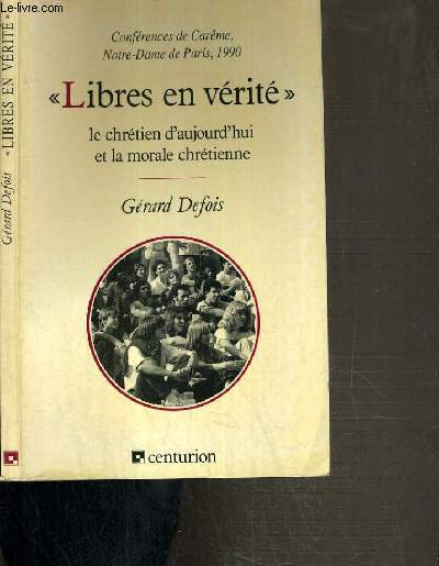 LIBRES EN VERITE - LE CHRETIEN D'AUJOURD'HUI ET LA MORALE CHRETIENNE / CONFERENCE DE CAREME - NOTRE-DAME DE PARIS - 1990.