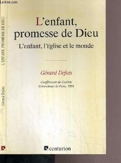 L'ENFANT PROMESSE DE DIEU - L'ENFANT, L'EGLISE ET LE MONDE - CONFERENCES DE CAREME 1991 - NOTRE-DAME DE PARIS.