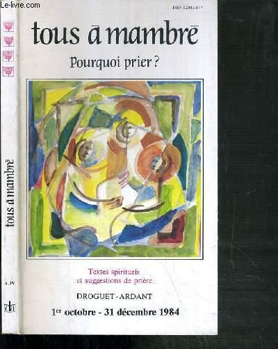 TOUS A MAMBRE - POURQUOI PRIER ? - TEXTES SPIRITUELS ET SUGGESTIONS DE PRIERE - 1er OCTOBRE - 31 DECEMBRE 1984.