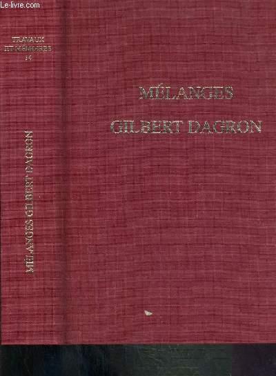 MELANGES GILBERT DAGRON - TRAVAUX ET MEMOIRE N°14