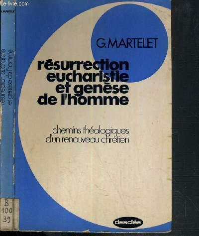 RESURRECTION EUCHARISTIE ET GENESE DE L'HOMME - CHEMINS THEOLOGIQUES D'UN RENOUVEAU CHRETIEN