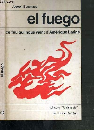 EL FUEGO - CE FEU QUI NOUS VIENT D'AMERIQUE LATINE / COLLECTION A PLEINE VIE