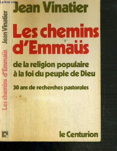 LES CHEMINS D'EMMAUS - DE LA RELIGION POPULAIRE A LA FOI DU PEUPLE DE DIEU - 30 ANS DE RECHERCHES PASTORALES