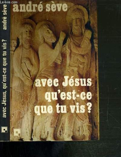 AVEC JESUS QU'EST-CE QUE TU VIS ? - 24 MEDITATIONS SUR L'EVANGILE