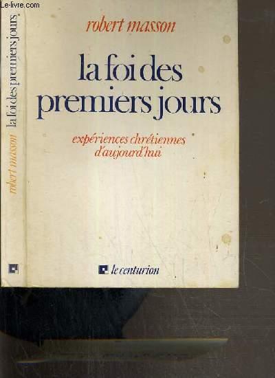 LA FOI DES PREMIERS JOURS - EXPERIENCES CHRETIENNES D'AUJOURD'HUI.