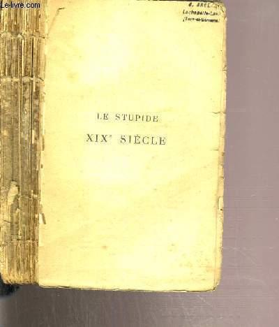LE STUPIDE XIXe SIECLE - EXPOSE DES INSANITES MEURTRIERES QUI SE SONT ABATTUES SUR LA FRANCE DEPUIS 130 ANS 1789-1919.