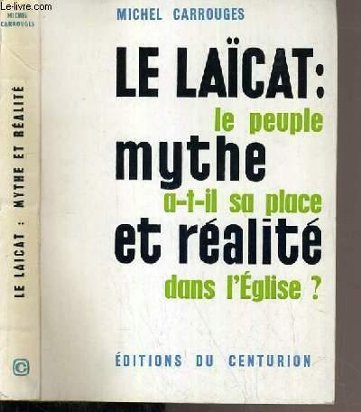 LE LAICAT: MYTHE ET REALITE - LE PEUPLE A-T-IL SA PLACE DANS L'EGLISE ?