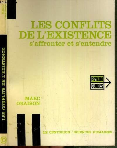 LES CONFLITS DE L'EXISTENCE S'AFFRONTER ET S'ENTENDRE  / PSYCHO-GUIDES