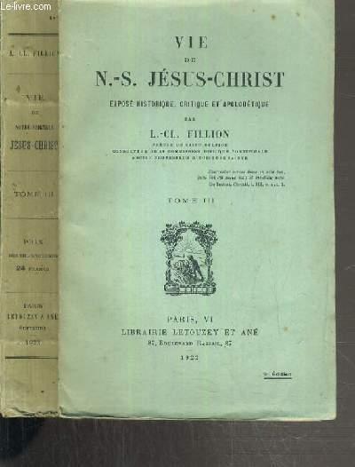 VIE DE N.-S. JESUS-CHRIST - EXPOSE HISTORIQUE, CRITIQUE ET APOLOGETIQUE - TOME III