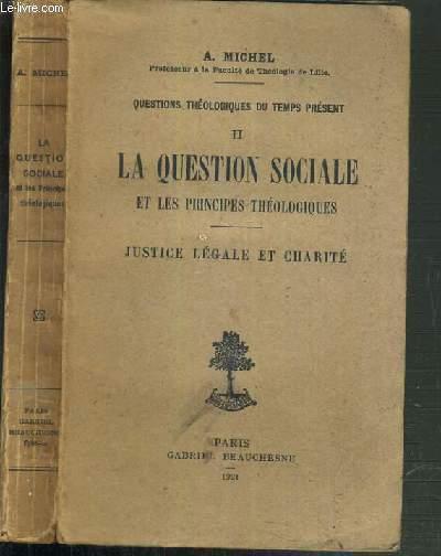 LA QUESTION SOCIALE ET LES PRINCIPES THEOLOGIQUES - TOME II. JUSTICE LEGALE ET CHARITE