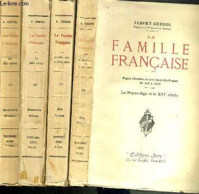 LA FAMILLE FRANCAISE - PAGES CHOISIES DE NOS BONS ECRIVAINS DE 845 A 1924 - 4 TOMES - 1 + 2 + 3 + 4 / 1. LE MOYEN-AGE ET LE XVIe SIECLE - 2. LA XVIIe SIECLE - LE XVIIIe SIECLE - 3. LE XIXe SIECLE - 4. LE XXe SIECLE.