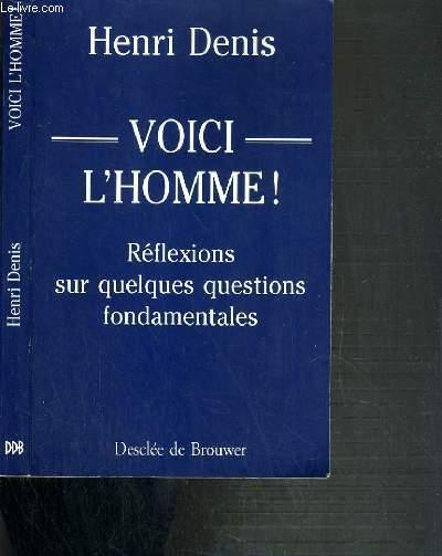 VOICI L'HOMME ! - REFLEXIONS SUR QUELQUES QUESTIONS FONDAMENTALES - PETITES ENCYCLOPEDIE MODERNE DU CHRISTIANISME.