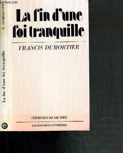 LA FIN D'UNE FOI TRANQUILLE - BIBLE ET CHANGEMENTS DE CIVILISATIONS.