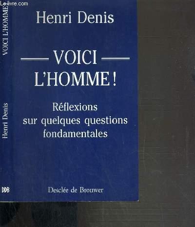 VOICI L'HOMME ! - REFLEXIONS SUR QUELQUES QUESTIONS FONDAMENTALES
