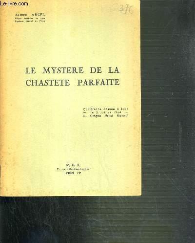LE MYSTERE DE LA CHASTETE PARFAITE - CONFERENCE DONNEE A LYON LE 2 JUILLET 1954 AU CONGRES MARIAL NATIONAL