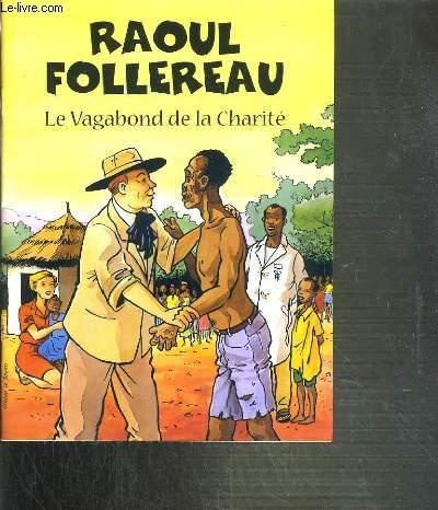 RAOUL FOLLEREAU - LE VAGABOND DE LA CHARITE