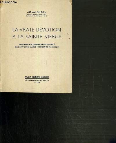LA VRAIE DEVOTION A LA SAINTE VIERGE - QUELQUES REFLEXIONS SUR LE TRAITE DE SAINT LOUIS GRIGNION DE MONTFORT.